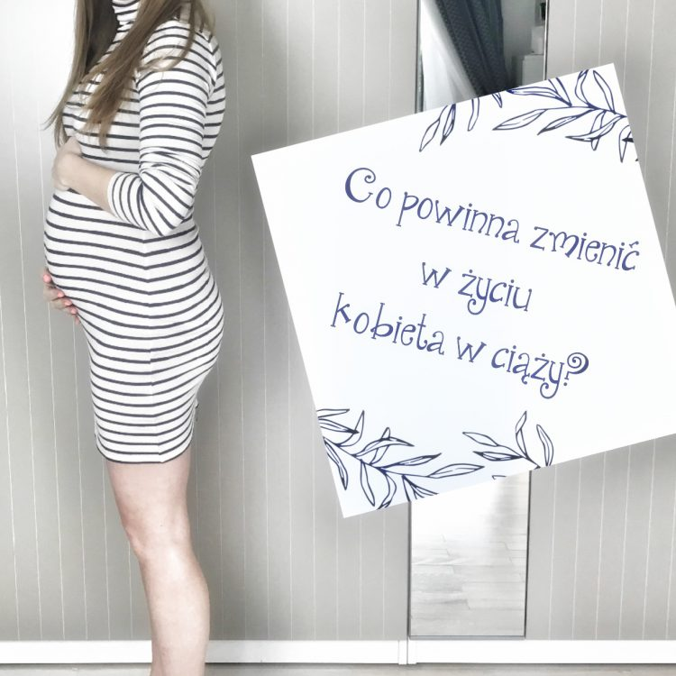Co powinna zmienić w życiu kobieta w ciąży?